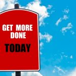 Get More Done Today